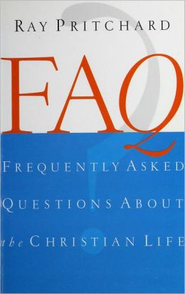 FAQ: Frequently Asked Questions About the Christian Life