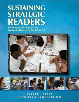 Sustaining Strategic Readers: Techniques for Supporting Content Literacy in Grades 6-12
