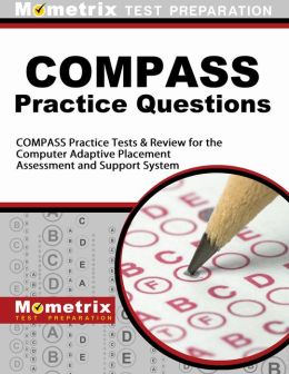 COMPASS Exam Practice Questions (Second Set): Practice Test & Review for the Computer Adaptive Placement Assessment and Support System