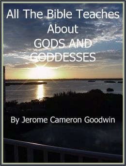 GODS AND GODDESSES - All The Bible Teaches About
