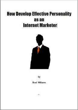 How Develop Effective Personality as an Internet Marketer