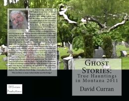 Ghost Stories: True Hauntings in Montana 2011