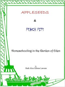 Appleseeds and Peach Pits : Homeschooling in the Garden of Eden