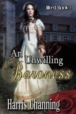 An Unwilling Baroness--Jilted Book 1
