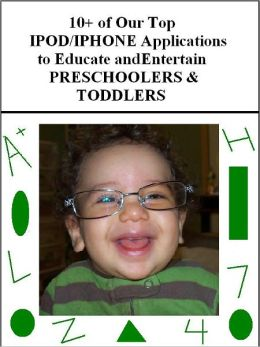 10+ of Our Top IPOD/IPHONE Applications for PRESCHOOLERS/TODDLERS to Educate & Entertain