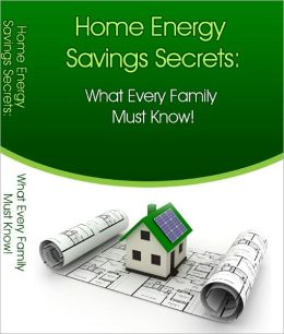 Home Energy Savings Secrets:What Every Family Must Know!