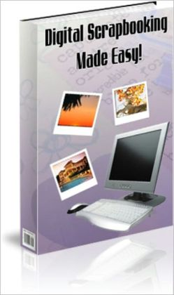 The Ultimate Guide PLUS Digital Scrapbooking Made Easy