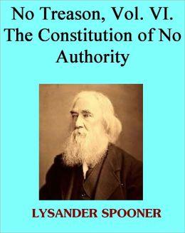 No Treason, Vol. VI. The Constitution of No Authority