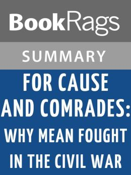 cause and comrades For cause and comrades has 1,842 ratings and 87 reviews erik said: by studying tens of thousands of representative letters and diaries written by combat.
