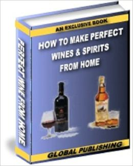 How To Make Wines & Spirits from Home