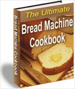 The Ultimate Bread Machine Cookbook