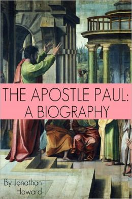 The Apostle Paul: A Biography