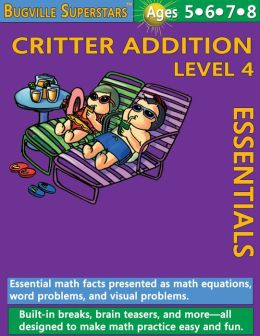 Critter Addition Essentials Level 4: Essential Math Facts for Addition (Learning Books for Kindergarten, Grade 1 and Up)