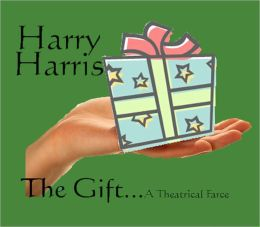 The Gift…A Theatrical Farce