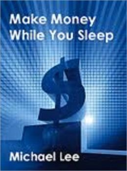 Make Money While You Sleep (170-page eBook)