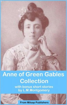 Anne of Green Gables Collection from LM Montgomery or the Nook (includes Anne of Green Gables, Rilla of Ingleside, Anne of Avonlea, Anne of the Island, short stories from LM Montgomery and more)