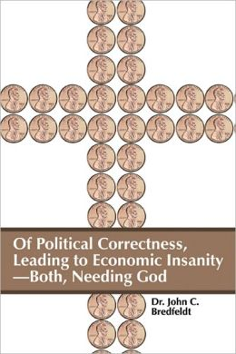 Of Political Correctness, Leading to Economic Insanity—Both, Needing God