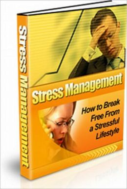 Stress Management: How To Break Free From A Stressful Lifestyle