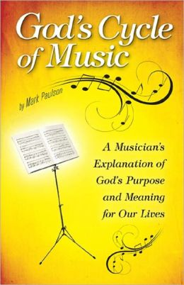 God's Cycle of Music: A Musician's Explanation of God's Purpose and Meaning for Our Lives