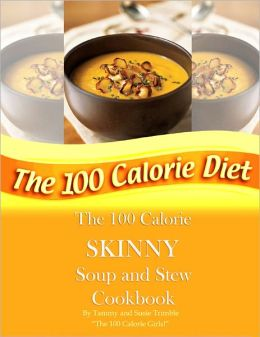 The 100 Calorie SKINNY Soup and Stew Cookbook