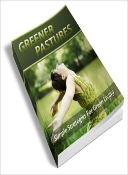 Greener Pastures! The Complete Guide To Green Living
