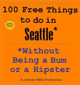 100 Free Things to do in Seattle* While Avoiding Bums and Hipsters
