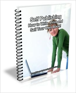 Self Publishing: How to Write, Print and Sell Your Own Book!