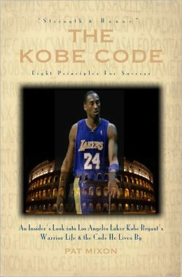 The Kobe Code: Eight Principles for Success-- An Insider's Look into Kobe Bryant's Warrior Life & the Code He Lives By