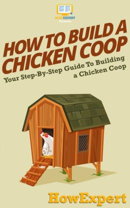 How To Build a Chicken Coop - Your Step-By-Step Guide To Building a Chicken Coop