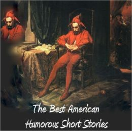 THE BEST AMERICAN HUMOROUS SHORT STORIES (18 Stories) (Uplifting Cllassics)