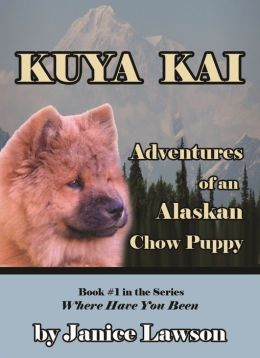 Kuya Kai, the Adventures of an Alaskan Chow Puppy