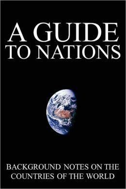 A Guide to Nations: Background Information on the Countries of the World