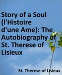 Story of a Soul (l'Histoire d'une Ame): The Autobiography of St. Therese of Lisieux