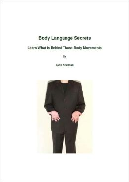 Body Language Secrets: Learn What is Behind Those Body Movements