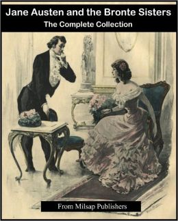 Jane Austen and the Bronte Sisters Complete (includes Wuthering Heights, Emma, Sense and Sensibility, Pride and Prejudice, Jane Eyre, Northanger Abby and more)