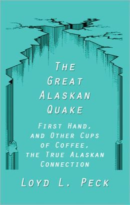 The Great Alaskan Quake: First Hand, and Other Cups of Coffee, the True Alaskan Connection