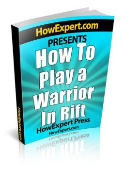 How To Play a Warrior In Rift - Your Step-By-Step Guide To Playing Warriors In Rift