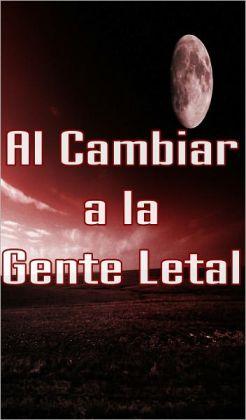 Al Cambiar a la Gente Letal 2 (Paranormales, Zombies, Fin del Mundo, Brote, la Infección, Apocalíptico - SPANISH)