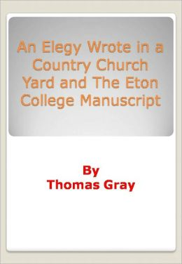 An Elegy Wrote in a Country Church Yard and The Eton College Manuscript