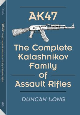 AK47 - The Complete Kalashnikov Family of Assault Rifles