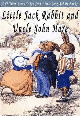 Little Jack Rabbit and Uncle John Hare: A Children Story Taken From Little Jack Rabbit Books
