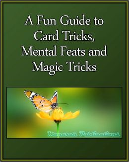 A Fun Guide to Card tricks, Mental Feats and Magic Tricks