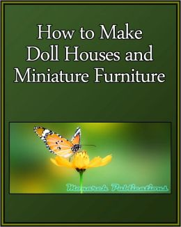 How to Make Doll Houses and Miniature Furniture