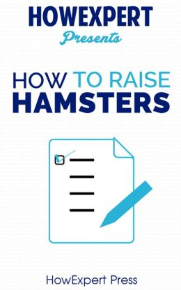 How To Raise Hamsters - Your Step-By-Step Guide To Raising Hamsters