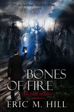 Bones of Fire: A Spiritual Warfare Novel