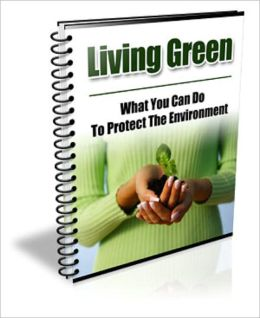 Living Green: What Can You Do to Protect The Environment