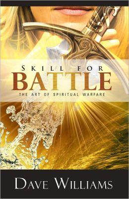 Skill For Battle: The Art of Spiritual Warfare