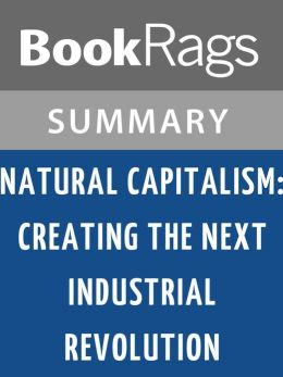 Natural Capitalism: Creating the Next Industrial Revolution by Paul Hawken l Summary & Study Guide