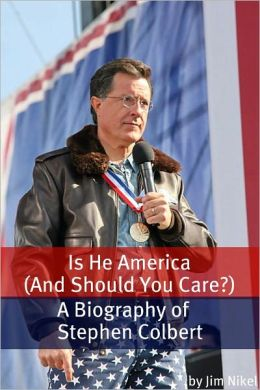 Is He America (And Should You Care?): A Biography of Stephen Colbert