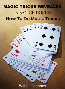 Magic Tricks Revealed: A Bag of Tricks & How to Do Magic Tricks
